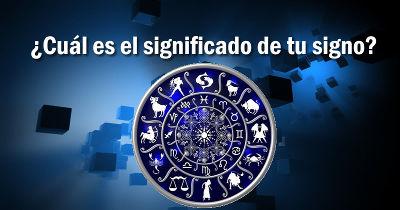 ¿Cuál es el significado de tu signo del zodíaco?